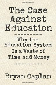 The Case against Education: Why the Education System Is a Waste of Time and Money Reviews