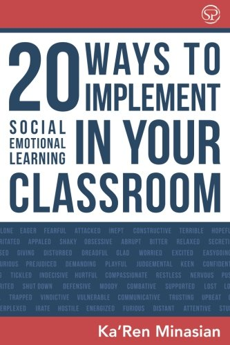 20 Ways To Implement Social Emotional Learning In Your Classroom: Implement Social-Emotional Learning in Your Classroom 20 Easy-To-Follow Steps to Boost Class Morale & Academic Achievement