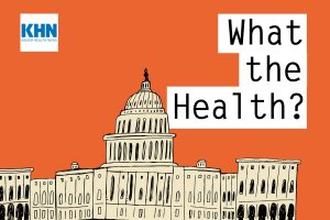 Podcast: KHN's 'What The Health?' The State Of The Abortion Debate — A Deep Dive