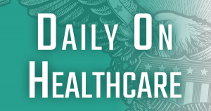Daily on Healthcare, presented by SBEC: First federal opioid trial averted at the 11th hour