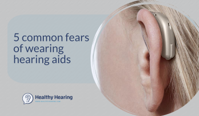 5 common fears of wearing hearing aids